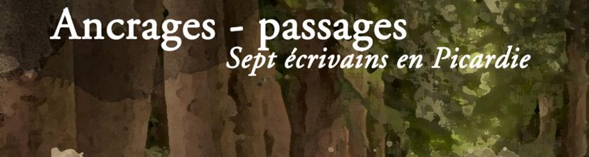 Ancrages – passages. Sept écrivains en Picardie